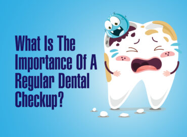 What-Is-The-Importance-Of-A-Regular-Dental-Checkup